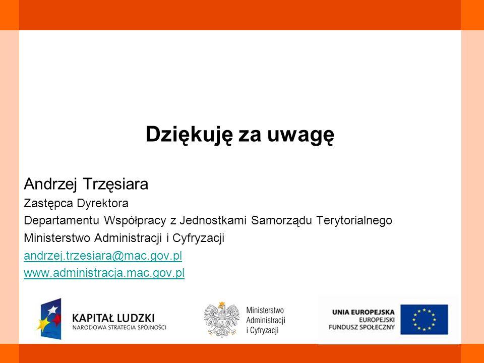 Dziękuję za uwagę Andrzej Trzęsiara Zastępca Dyrektora Departamentu Współpracy z Jednostkami Samorządu Terytorialnego Ministerstwo Administracji i Cyf