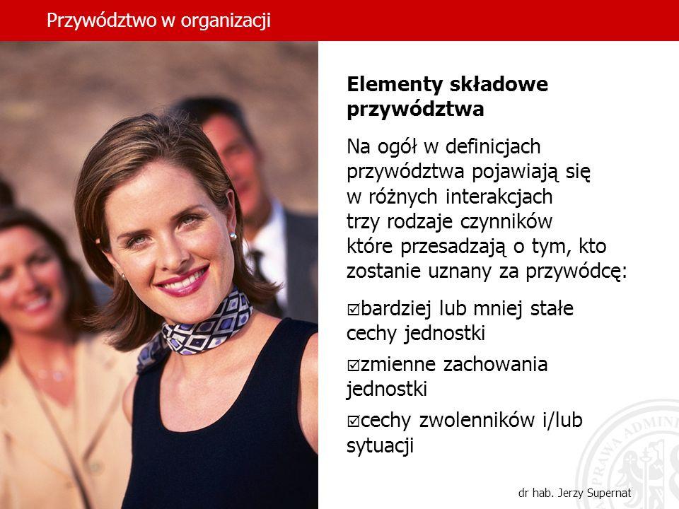 Przywództwo w organizacji dr hab. Jerzy Supernat Elementy składowe przywództwa Na ogół w definicjach przywództwa pojawiają się w różnych interakcjach