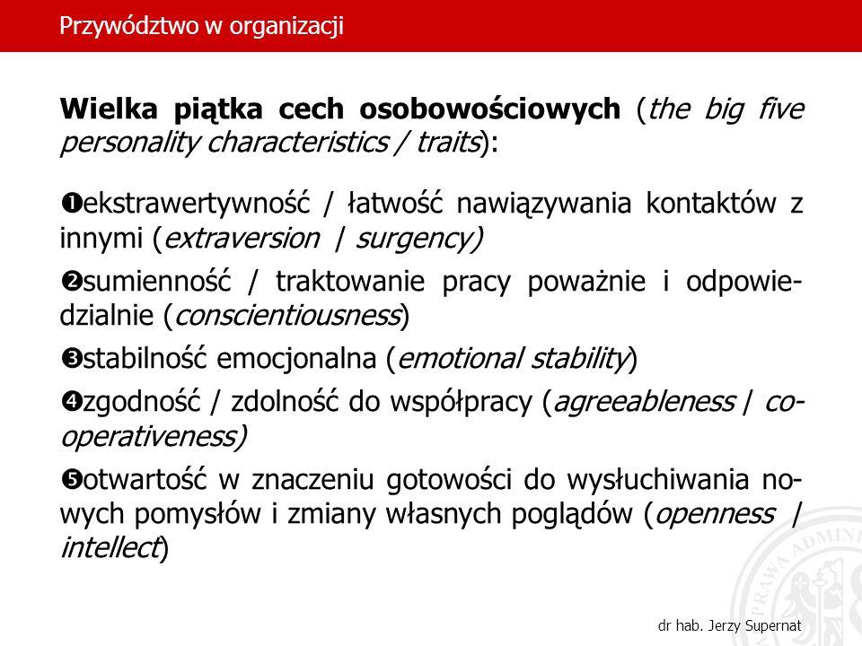 Przywództwo w organizacji dr hab. Jerzy Supernat Wielka piątka cech osobowościowych (the big five personality characteristics / traits): ekstrawertywn