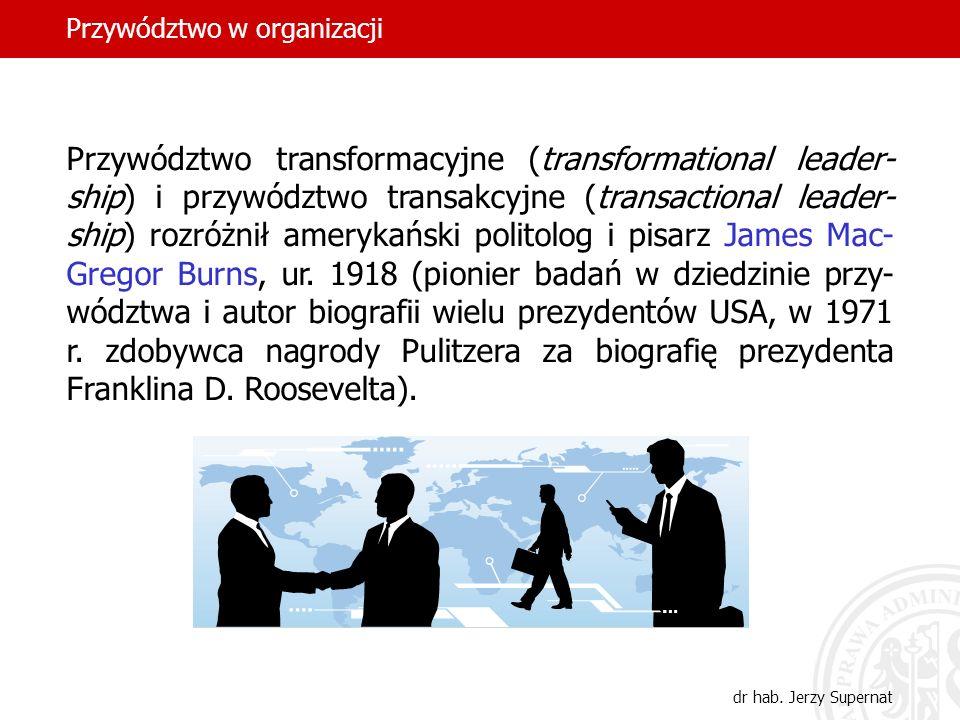 Przywództwo w organizacji dr hab. Jerzy Supernat Przywództwo transformacyjne (transformational leader- ship) i przywództwo transakcyjne (transactional