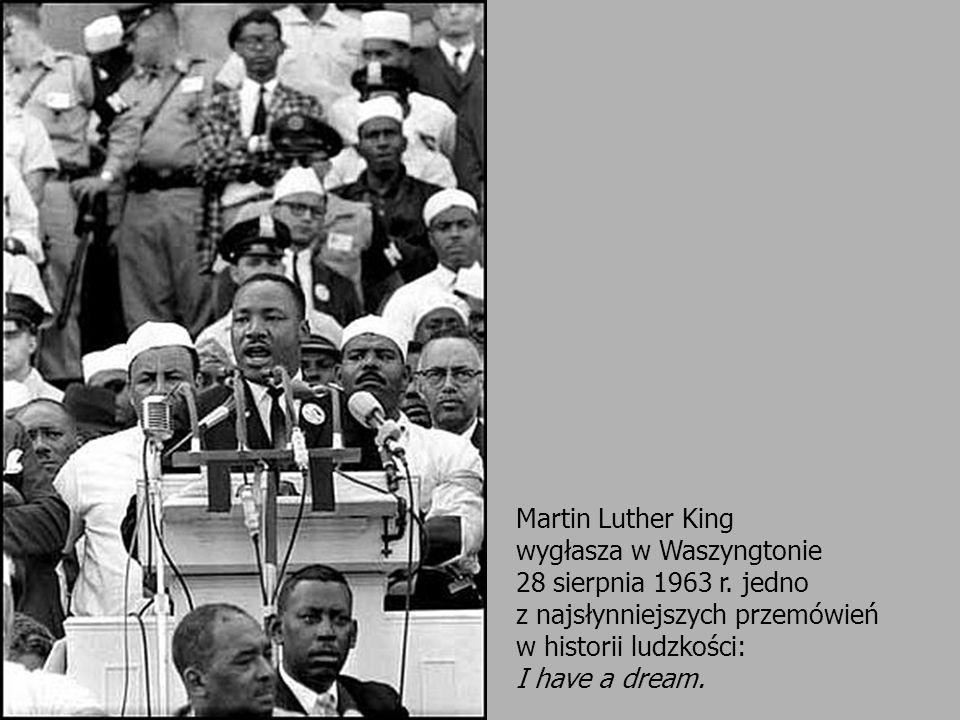 Martin Luther King wygłasza w Waszyngtonie 28 sierpnia 1963 r. jedno z najsłynniejszych przemówień w historii ludzkości: I have a dream.
