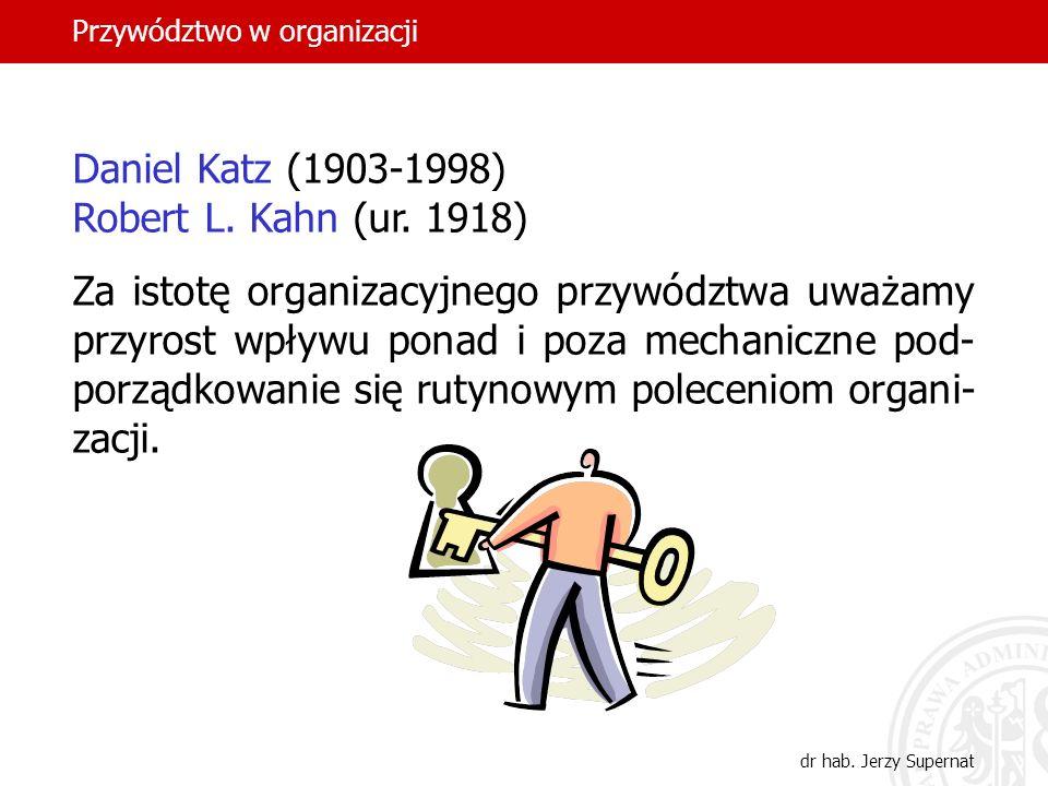 Przywództwo w organizacji dr hab. Jerzy Supernat Daniel Katz (1903-1998) Robert L. Kahn (ur. 1918) Za istotę organizacyjnego przywództwa uważamy przyr
