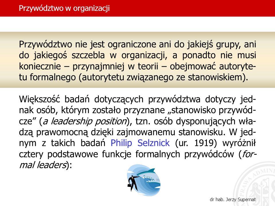 Przywództwo w organizacji dr hab. Jerzy Supernat Przywództwo nie jest ograniczone ani do jakiejś grupy, ani do jakiegoś szczebla w organizacji, a pona