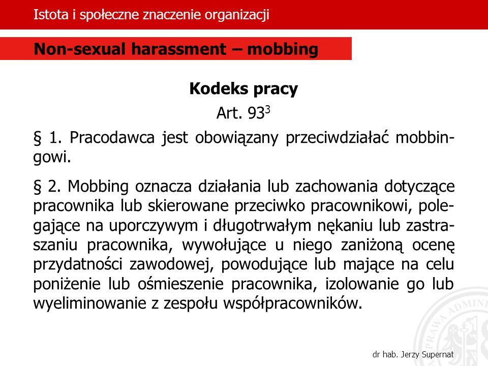 Istota i społeczne znaczenie organizacji dr hab. Jerzy Supernat Kodeks pracy Art. 93 3 § 1. Pracodawca jest obowiązany przeciwdziałać mobbin- gowi. §
