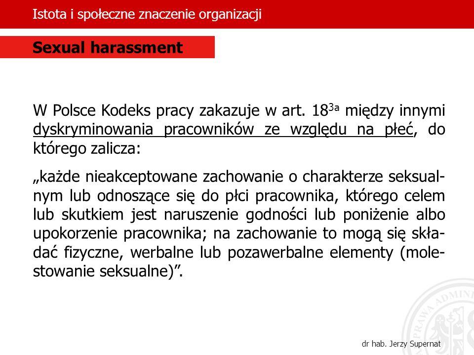 Istota i społeczne znaczenie organizacji dr hab. Jerzy Supernat W Polsce Kodeks pracy zakazuje w art. 18 3a między innymi dyskryminowania pracowników