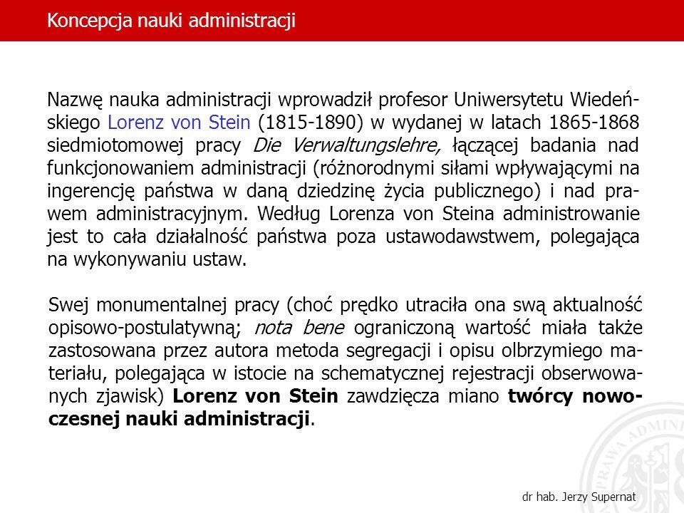 10 Nazwę nauka administracji wprowadził profesor Uniwersytetu Wiedeń- skiego Lorenz von Stein (1815-1890) w wydanej w latach 1865-1868 siedmiotomowej