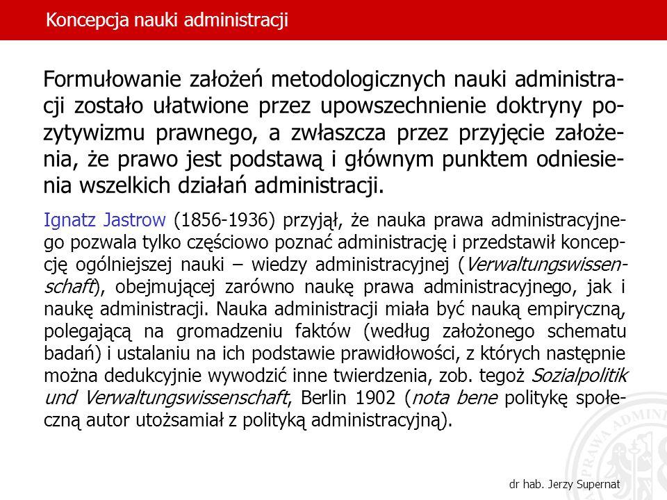 13 Formułowanie założeń metodologicznych nauki administra- cji zostało ułatwione przez upowszechnienie doktryny po- zytywizmu prawnego, a zwłaszcza pr