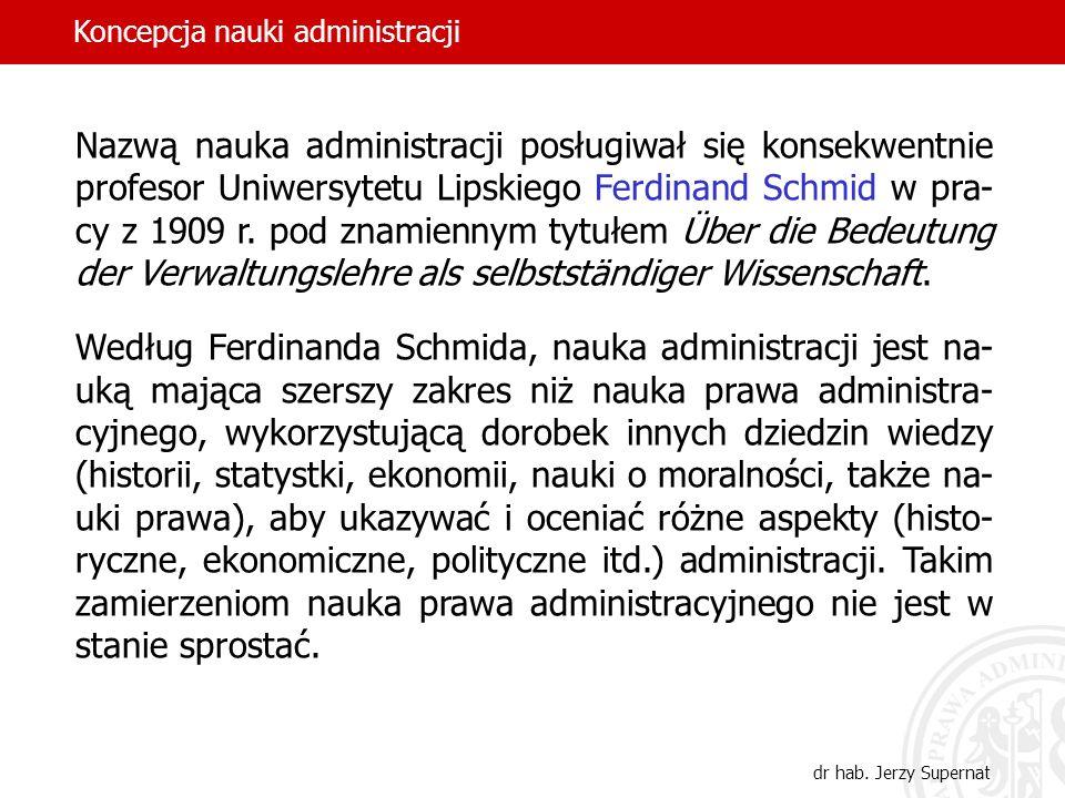14 Nazwą nauka administracji posługiwał się konsekwentnie profesor Uniwersytetu Lipskiego Ferdinand Schmid w pra- cy z 1909 r. pod znamiennym tytułem