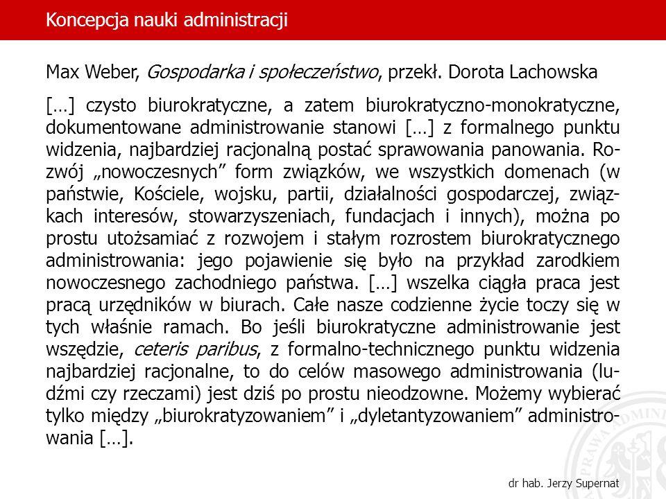 18 Max Weber, Gospodarka i społeczeństwo, przekł. Dorota Lachowska […] czysto biurokratyczne, a zatem biurokratyczno-monokratyczne, dokumentowane admi