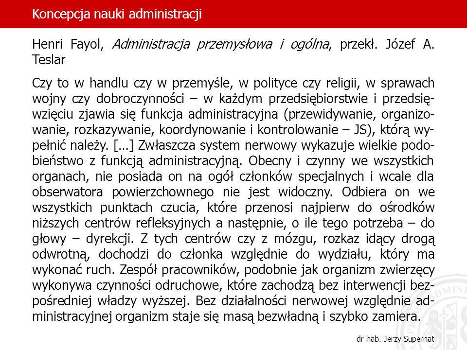 19 Henri Fayol, Administracja przemysłowa i ogólna, przekł. Józef A. Teslar Czy to w handlu czy w przemyśle, w polityce czy religii, w sprawach wojny