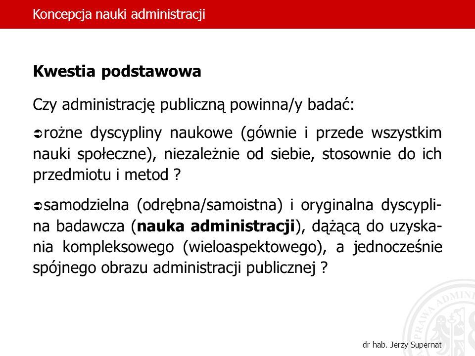 2 Kwestia podstawowa Czy administrację publiczną powinna/y badać: rożne dyscypliny naukowe (gównie i przede wszystkim nauki społeczne), niezależnie od