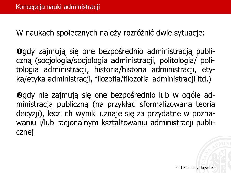 20 W naukach społecznych należy rozróżnić dwie sytuacje: gdy zajmują się one bezpośrednio administracją publi- czną (socjologia/socjologia administrac