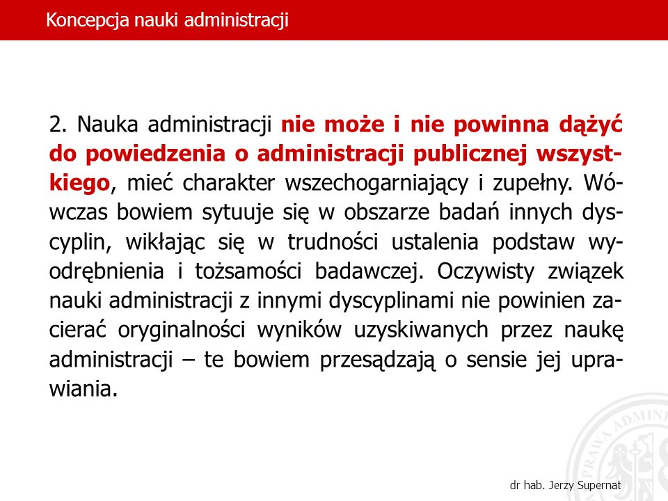 27 2. Nauka administracji nie może i nie powinna dążyć do powiedzenia o administracji publicznej wszyst- kiego, mieć charakter wszechogarniający i zup