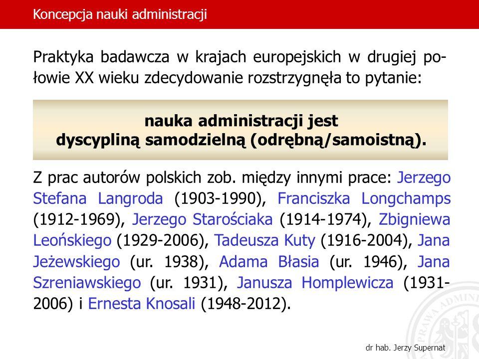 3 Praktyka badawcza w krajach europejskich w drugiej po- łowie XX wieku zdecydowanie rozstrzygnęła to pytanie: nauka administracji jest dyscypliną sam
