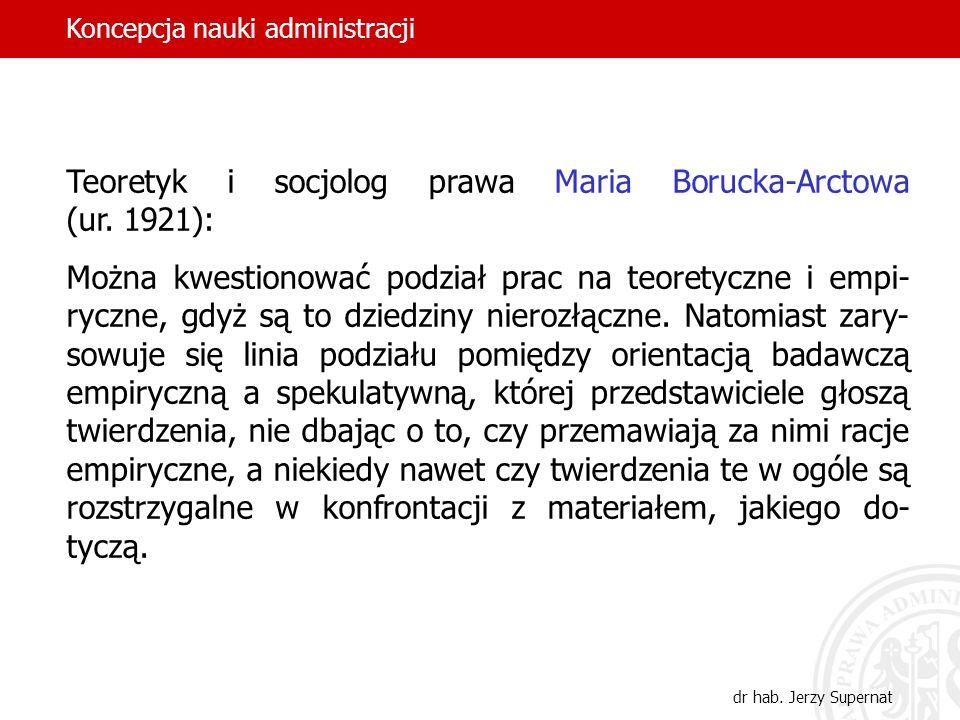 30 Teoretyk i socjolog prawa Maria Borucka-Arctowa (ur. 1921): Można kwestionować podział prac na teoretyczne i empi- ryczne, gdyż są to dziedziny nie