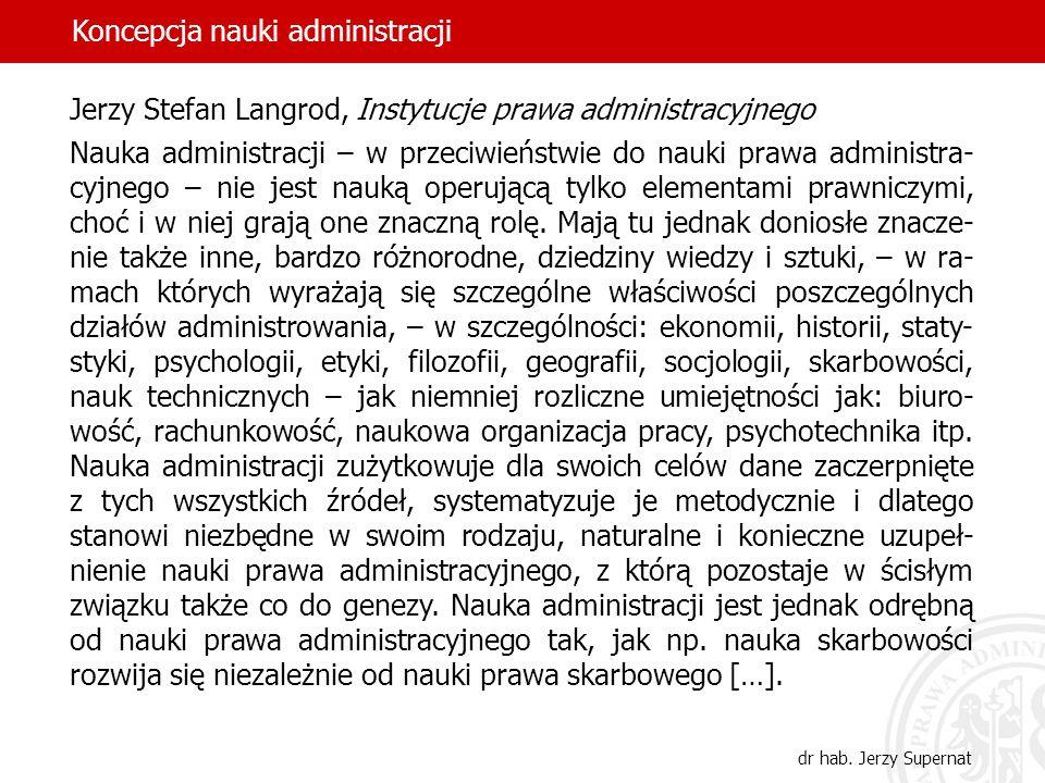 34 Jerzy Stefan Langrod, Instytucje prawa administracyjnego Nauka administracji – w przeciwieństwie do nauki prawa administra- cyjnego – nie jest nauk