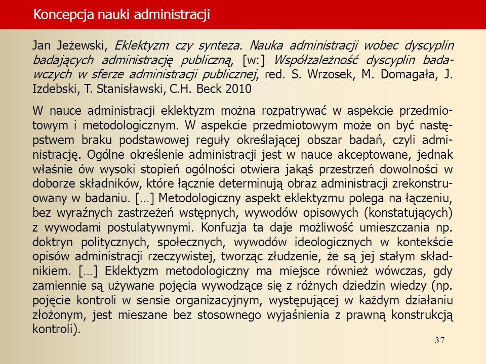 37 Jan Jeżewski, Eklektyzm czy synteza. Nauka administracji wobec dyscyplin badających administrację publiczną, [w:] Współzależność dyscyplin bada- wc