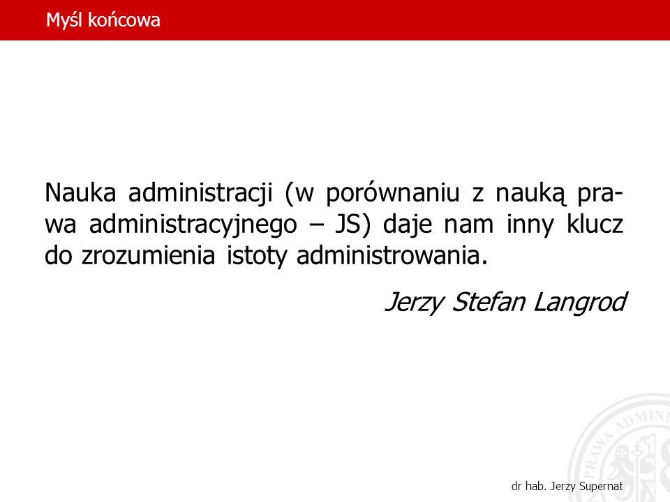 38 Nauka administracji (w porównaniu z nauką pra- wa administracyjnego – JS) daje nam inny klucz do zrozumienia istoty administrowania. Jerzy Stefan L