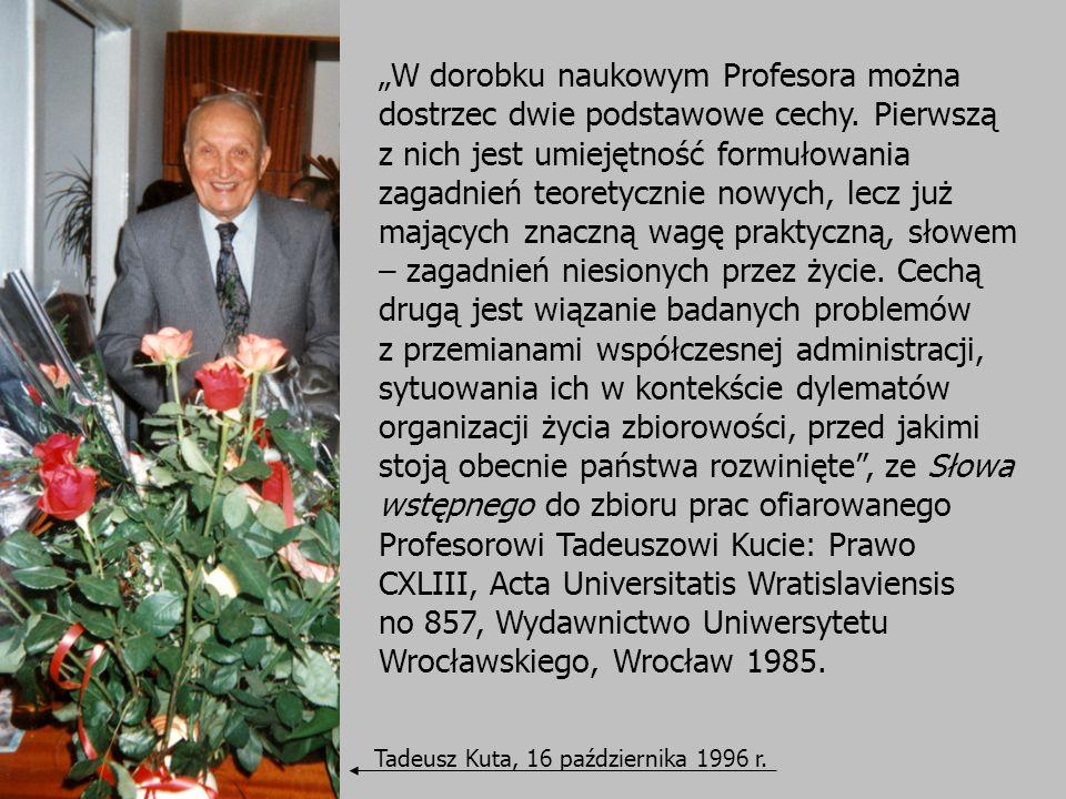 6 Tadeusz Kuta Tadeusz Kuta, 16 października 1996 r. W dorobku naukowym Profesora można dostrzec dwie podstawowe cechy. Pierwszą z nich jest umiejętno