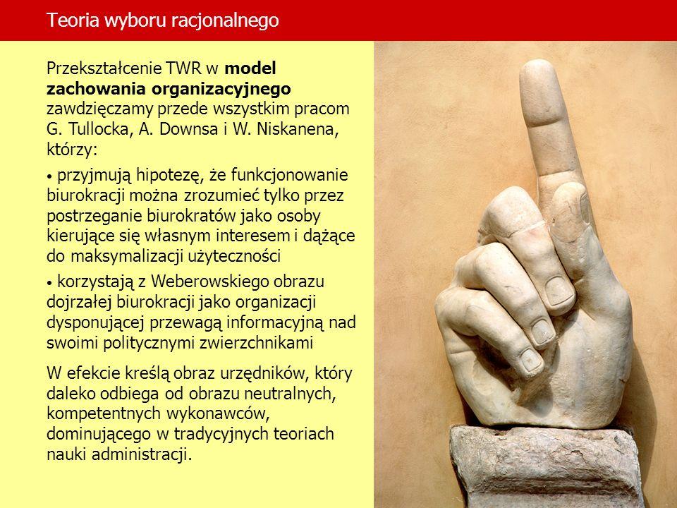 Teoria wyboru racjonalnego Przekształcenie TWR w model zachowania organizacyjnego zawdzięczamy przede wszystkim pracom G. Tullocka, A. Downsa i W. Nis