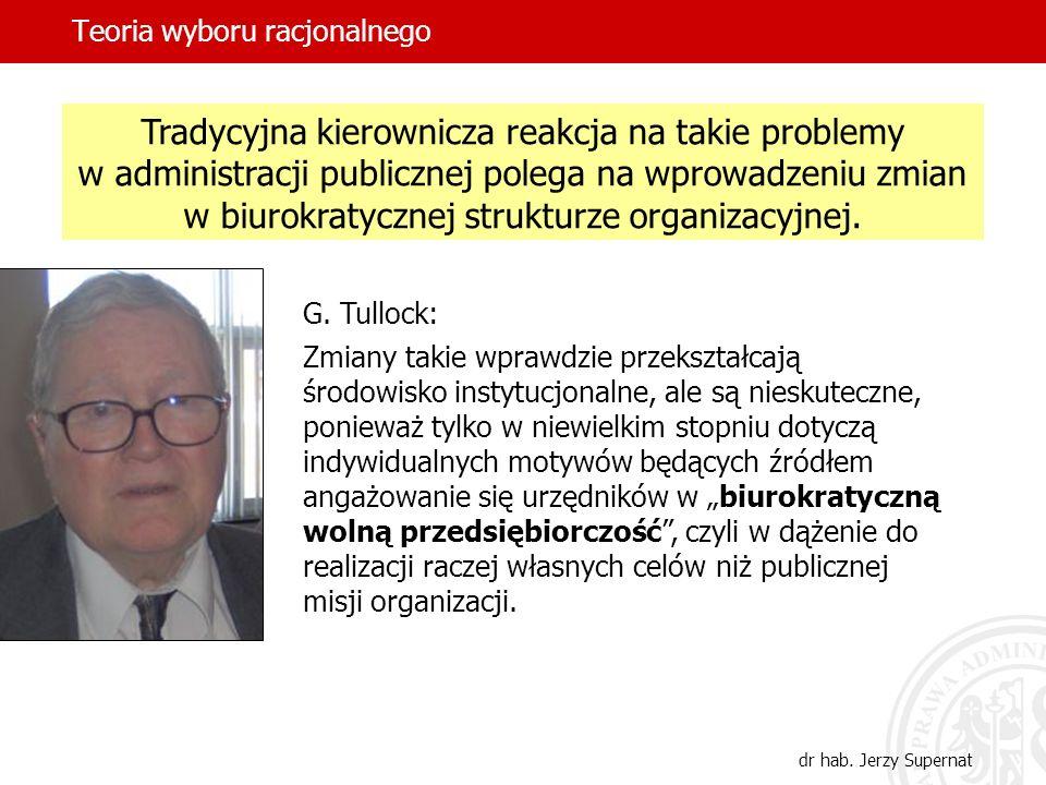 Teoria wyboru racjonalnego dr hab. Jerzy Supernat Tradycyjna kierownicza reakcja na takie problemy w administracji publicznej polega na wprowadzeniu z
