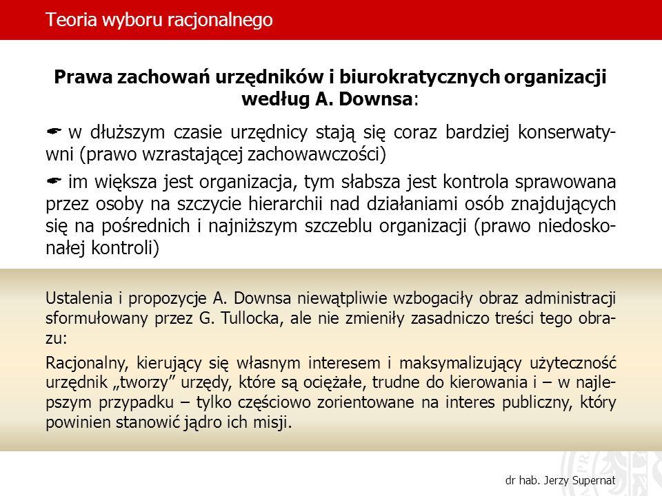 Teoria wyboru racjonalnego dr hab. Jerzy Supernat Prawa zachowań urzędników i biurokratycznych organizacji według A. Downsa: w dłuższym czasie urzędni