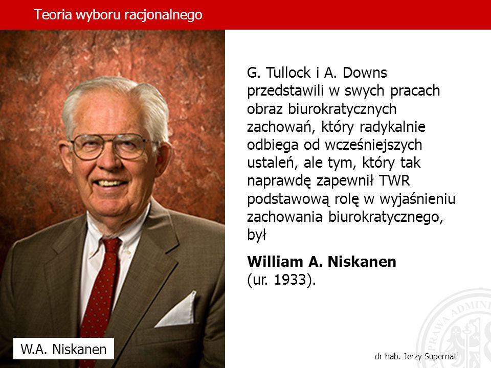 Teoria wyboru racjonalnego dr hab. Jerzy Supernat G. Tullock i A. Downs przedstawili w swych pracach obraz biurokratycznych zachowań, który radykalnie