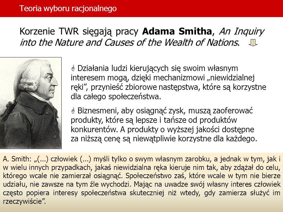 Teoria wyboru racjonalnego Korzenie TWR sięgają pracy Adama Smitha, An Inquiry into the Nature and Causes of the Wealth of Nations. Działania ludzi ki