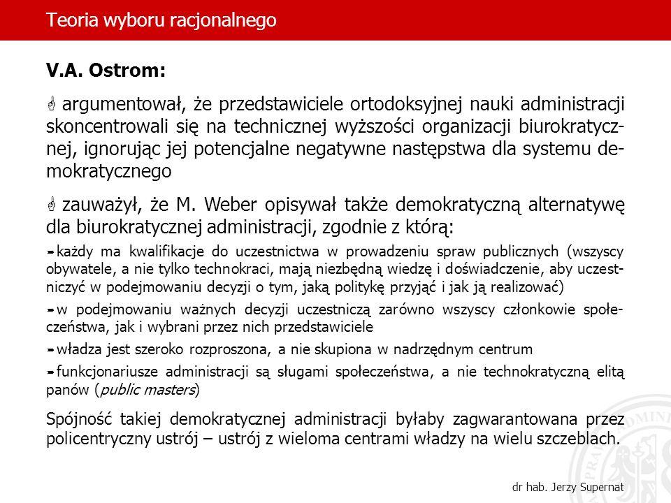 Teoria wyboru racjonalnego dr hab. Jerzy Supernat V.A. Ostrom: argumentował, że przedstawiciele ortodoksyjnej nauki administracji skoncentrowali się n