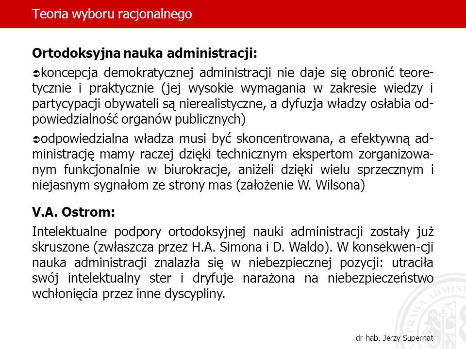 Teoria wyboru racjonalnego dr hab. Jerzy Supernat Ortodoksyjna nauka administracji: koncepcja demokratycznej administracji nie daje się obronić teore-