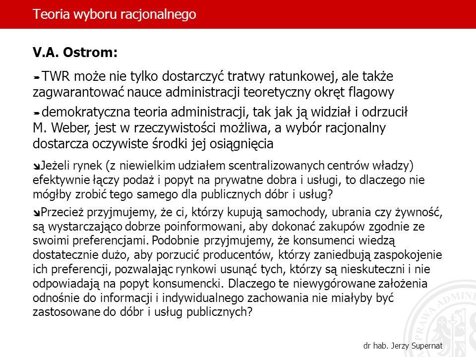 Teoria wyboru racjonalnego dr hab. Jerzy Supernat V.A. Ostrom: TWR może nie tylko dostarczyć tratwy ratunkowej, ale także zagwarantować nauce administ