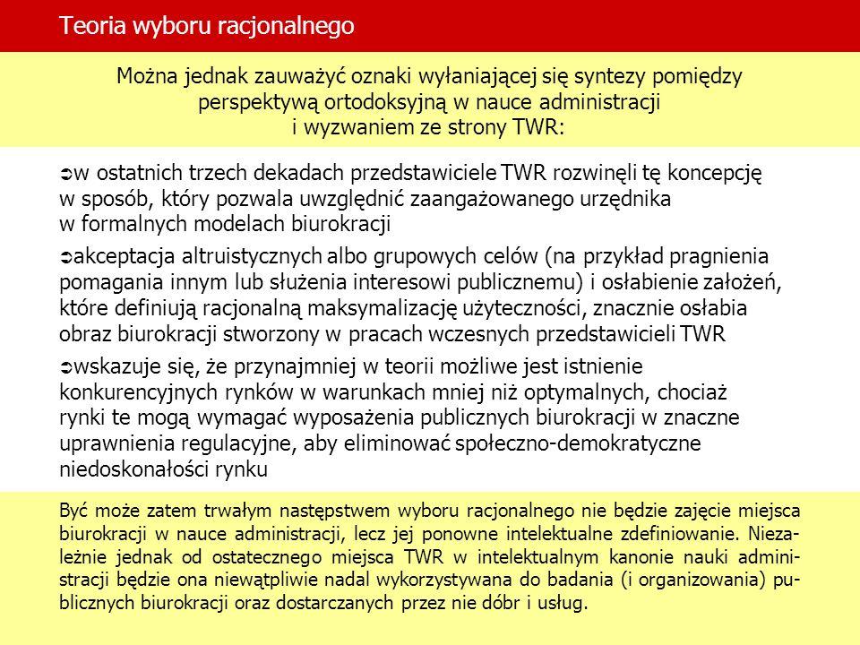 Teoria wyboru racjonalnego Można jednak zauważyć oznaki wyłaniającej się syntezy pomiędzy perspektywą ortodoksyjną w nauce administracji i wyzwaniem z