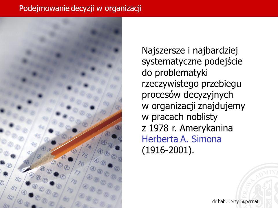 Podejmowanie decyzji w organizacji dr hab. Jerzy Supernat Najszersze i najbardziej systematyczne podejście do problematyki rzeczywistego przebiegu pro