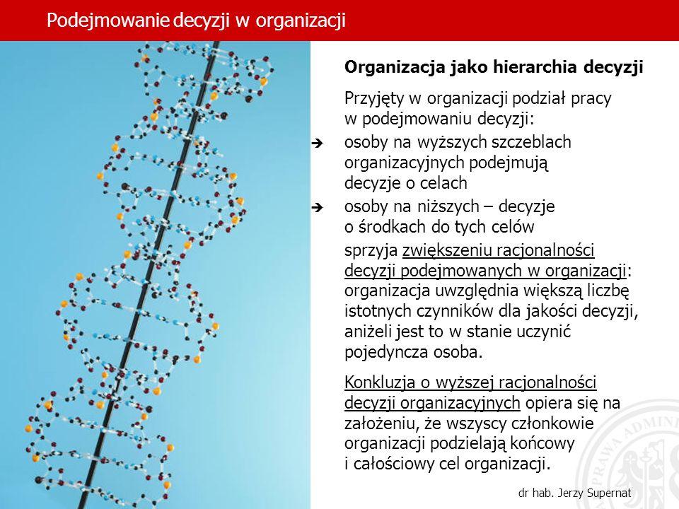 Podejmowanie decyzji w organizacji dr hab. Jerzy Supernat Organizacja jako hierarchia decyzji Przyjęty w organizacji podział pracy w podejmowaniu decy