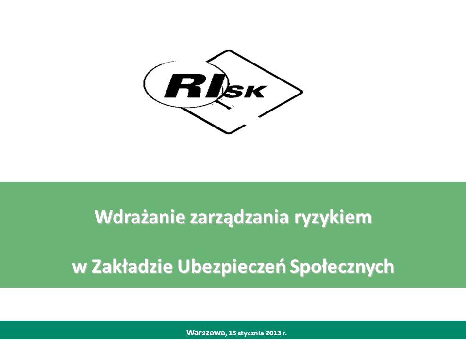 Wdrażanie zarządzania ryzykiem w Zakładzie Ubezpieczeń Społecznych Warszawa, 15 stycznia 2013 r.