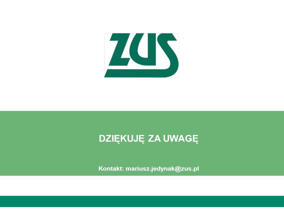 DZIĘKUJĘ ZA UWAGĘ Kontakt: mariusz.jedynak@zus.pl