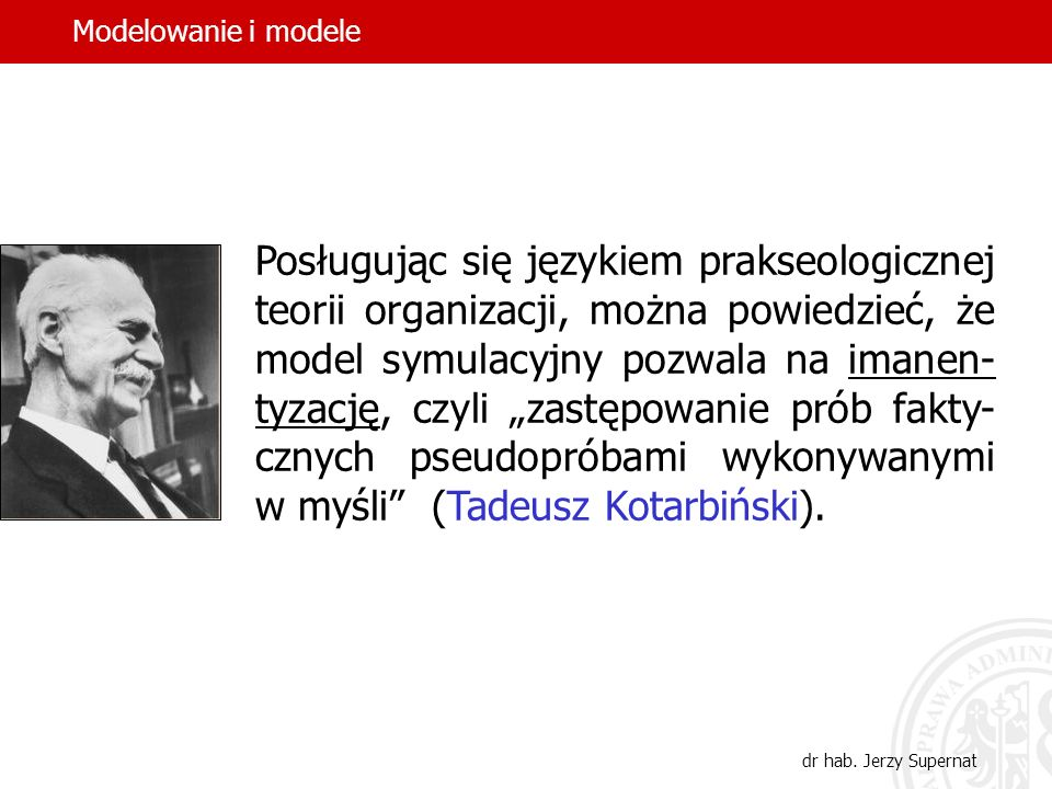 20 W języku modelowania przez model symulacyjny rozumie się model matematyczny, którym można manipulować w celu oceny skutków możliwych działań bez po