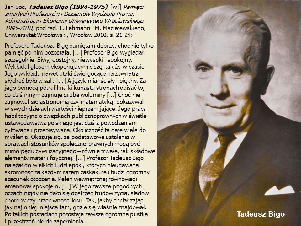 Tadeusz Bigo Jan Boć, Tadeusz Bigo (1894-1975), [w:] Pamięci zmarłych Profesorów i Docentów Wydziału Prawa, Administracji i Ekonomii Uniwersytetu Wrocławskiego 1945-2010, pod red.