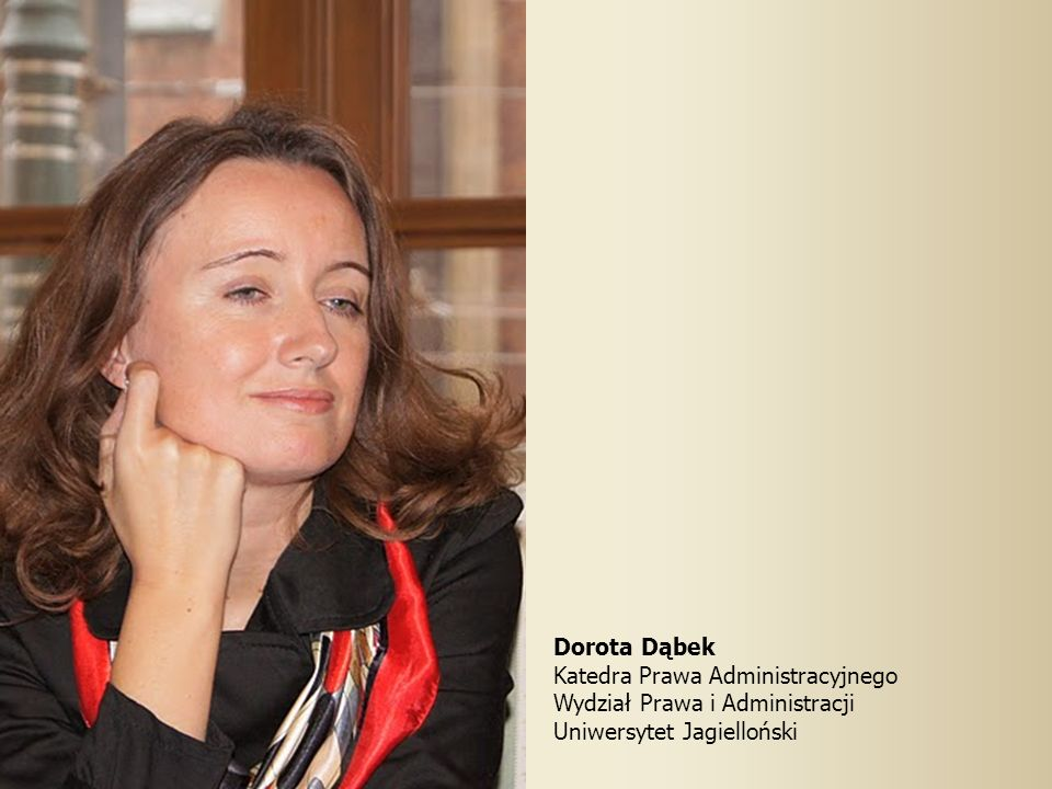 Dorota Dąbek Katedra Prawa Administracyjnego Wydział Prawa i Administracji Uniwersytet Jagielloński