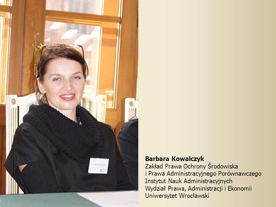 Barbara Kowalczyk Zakład Prawa Ochrony Środowiska i Prawa Administracyjnego Porównawczego Instytut Nauk Administracyjnych Wydział Prawa, Administracji i Ekonomii Uniwersytet Wrocławski