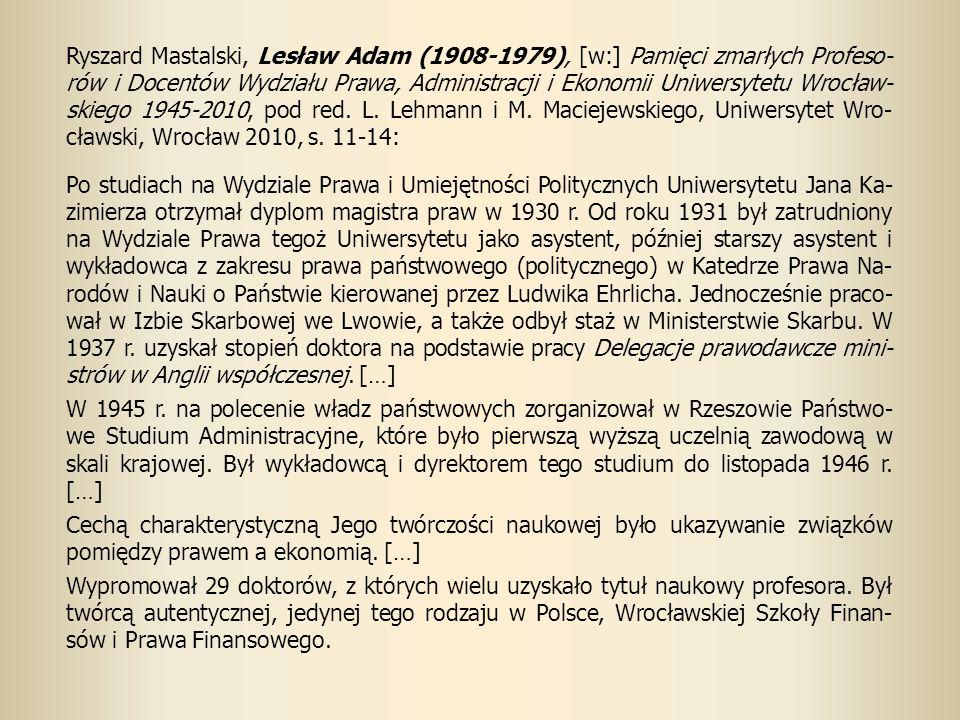Ryszard Mastalski, Lesław Adam (1908-1979), [w:] Pamięci zmarłych Profeso- rów i Docentów Wydziału Prawa, Administracji i Ekonomii Uniwersytetu Wrocław- skiego 1945-2010, pod red.