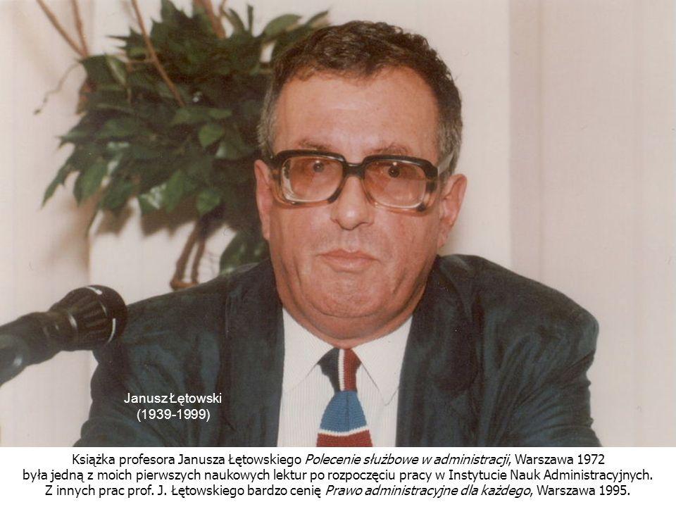 Książka profesora Janusza Łętowskiego Polecenie służbowe w administracji, Warszawa 1972 była jedną z moich pierwszych naukowych lektur po rozpoczęciu pracy w Instytucie Nauk Administracyjnych.