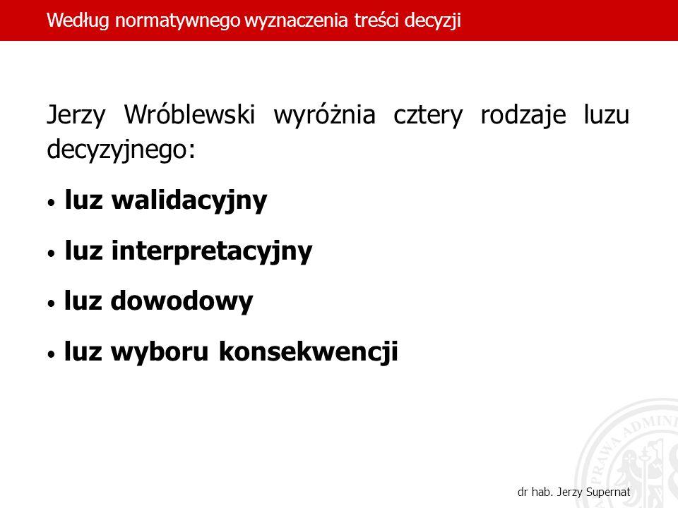 19 Jerzy Wróblewski wyróżnia cztery rodzaje luzu decyzyjnego: luz walidacyjny luz interpretacyjny luz dowodowy luz wyboru konsekwencji Według normatyw