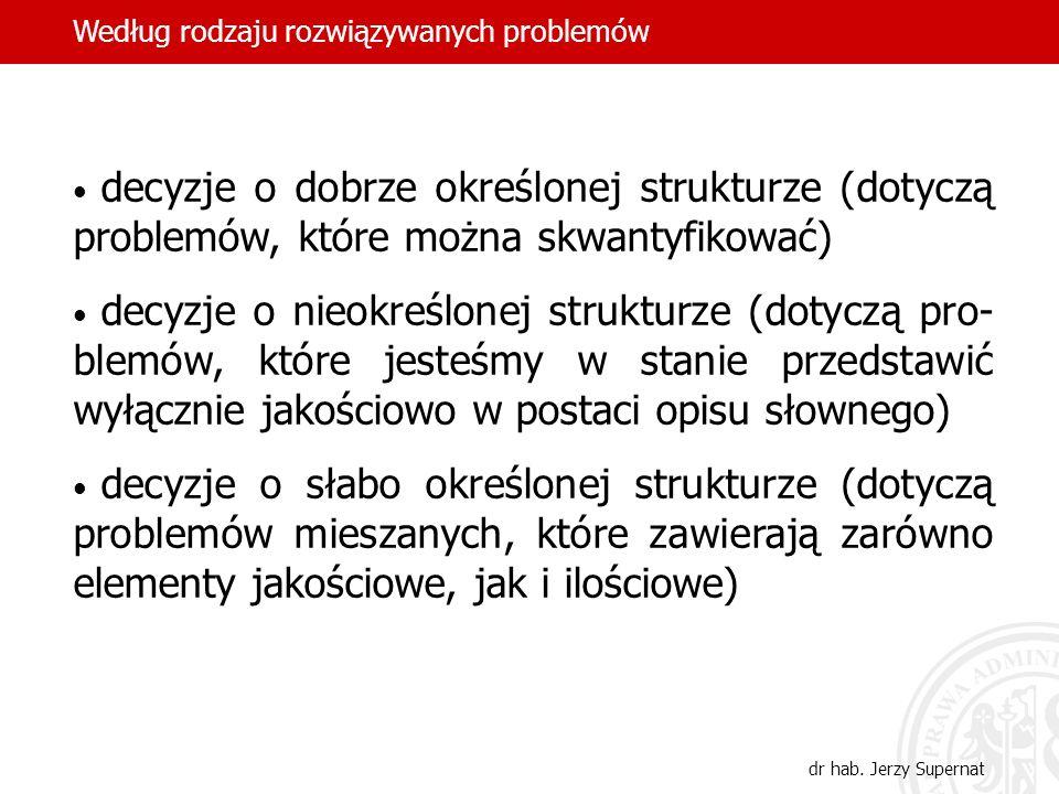 37 decyzje o dobrze określonej strukturze (dotyczą problemów, które można skwantyfikować) decyzje o nieokreślonej strukturze (dotyczą pro- blemów, któ