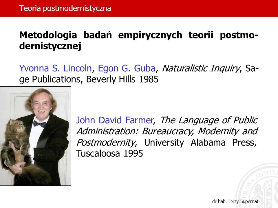 Teoria postmodernistyczna dr hab. Jerzy Supernat Metodologia badań empirycznych teorii postmo- dernistycznej Yvonna S. Lincoln, Egon G. Guba, Naturali