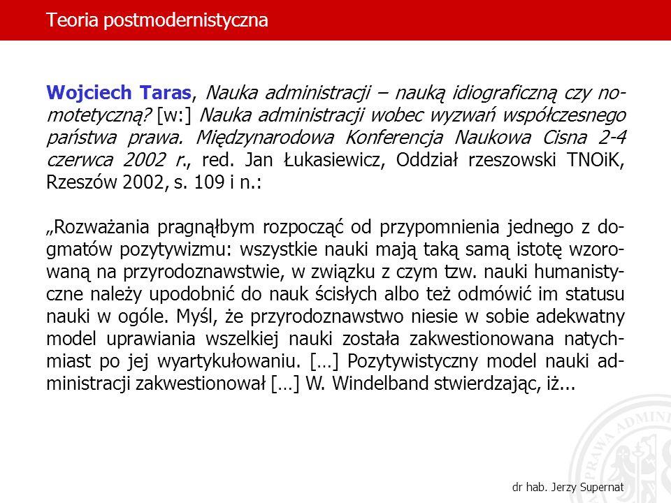 Teoria postmodernistyczna dr hab. Jerzy Supernat Wojciech Taras, Nauka administracji – nauką idiograficzną czy no- motetyczną? [w:] Nauka administracj