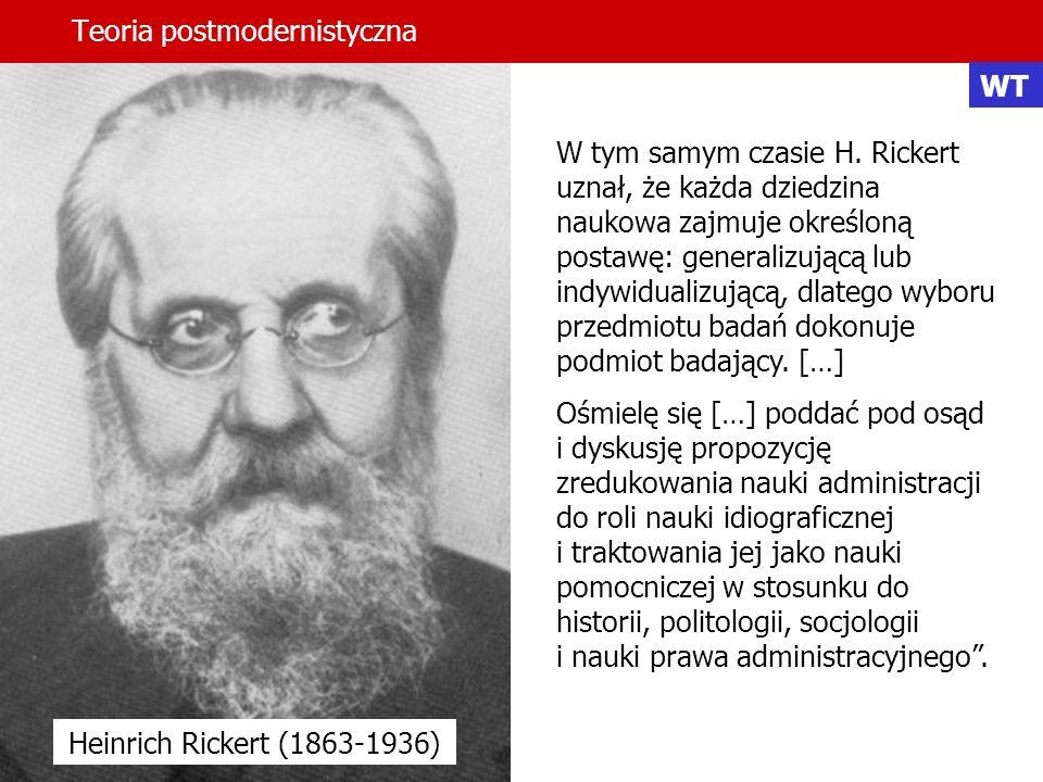 Teoria postmodernistyczna WT W tym samym czasie H. Rickert uznał, że każda dziedzina naukowa zajmuje określoną postawę: generalizującą lub indywiduali