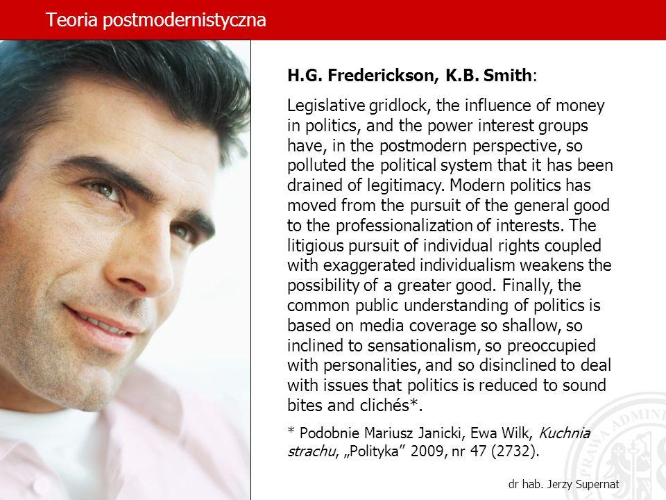 Teoria postmodernistyczna dr hab. Jerzy Supernat H.G. Frederickson, K.B. Smith: Legislative gridlock, the influence of money in politics, and the powe