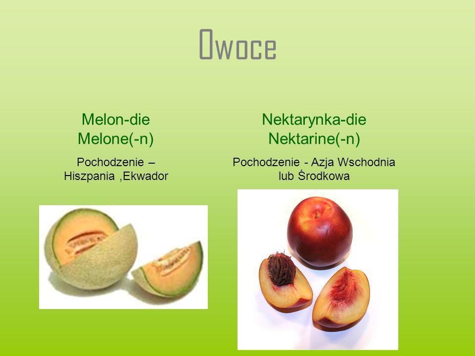 Owoce Melon-die Melone(-n) Pochodzenie – Hiszpania,Ekwador Nektarynka-die Nektarine(-n) Pochodzenie - Azja Wschodnia lub Środkowa