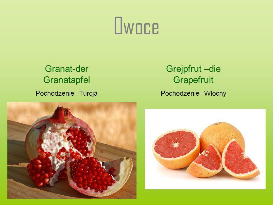 Owoce Granat-der Granatapfel Pochodzenie -Turcja Grejpfrut –die Grapefruit Pochodzenie -Włochy